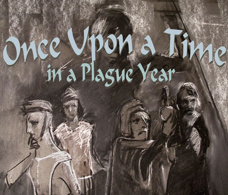 Once Upon a Time in a Plague Year